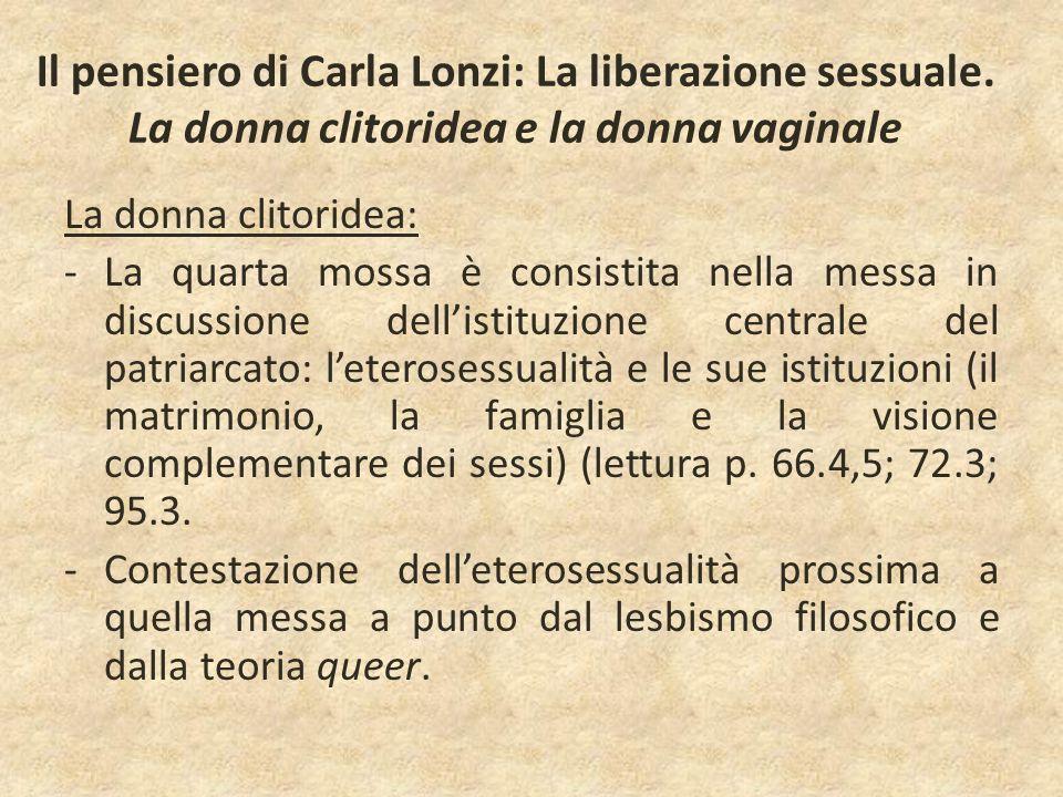 Il pensiero di Carla Lonzi: La liberazione sessuale. La donna clitoridea e la donna vaginale La donna clitoridea: -La quarta mossa è consistita nella