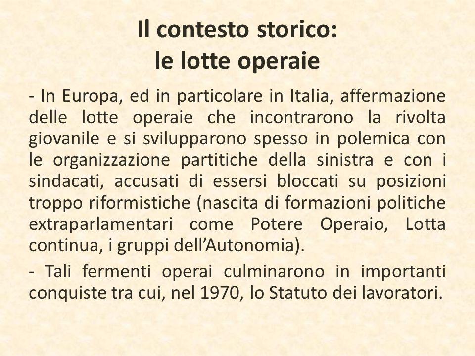 Il contesto storico: le lotte operaie - In Europa, ed in particolare in Italia, affermazione delle lotte operaie che incontrarono la rivolta giovanile