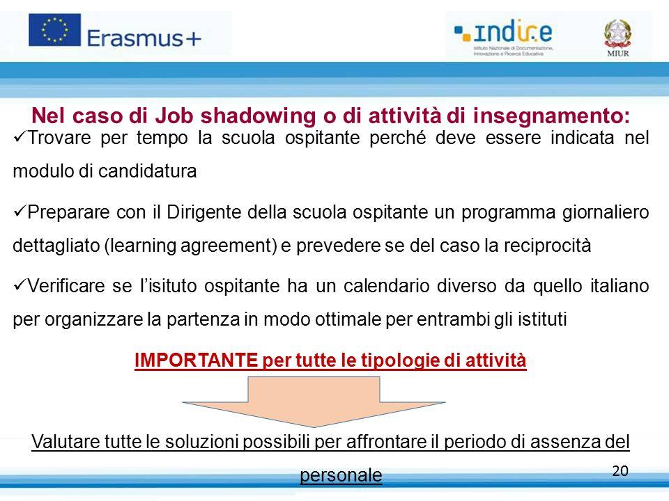 20 Nel caso di Job shadowing o di attività di insegnamento: Trovare per tempo la scuola ospitante perché deve essere indicata nel modulo di candidatur