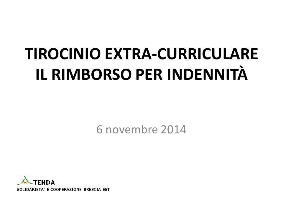 TIROCINIO EXTRA-CURRICULARE IL RIMBORSO PER INDENNITÀ 6 novembre 2014 SOLIDARIETA' E COOPERAZIONE BRESCIA EST