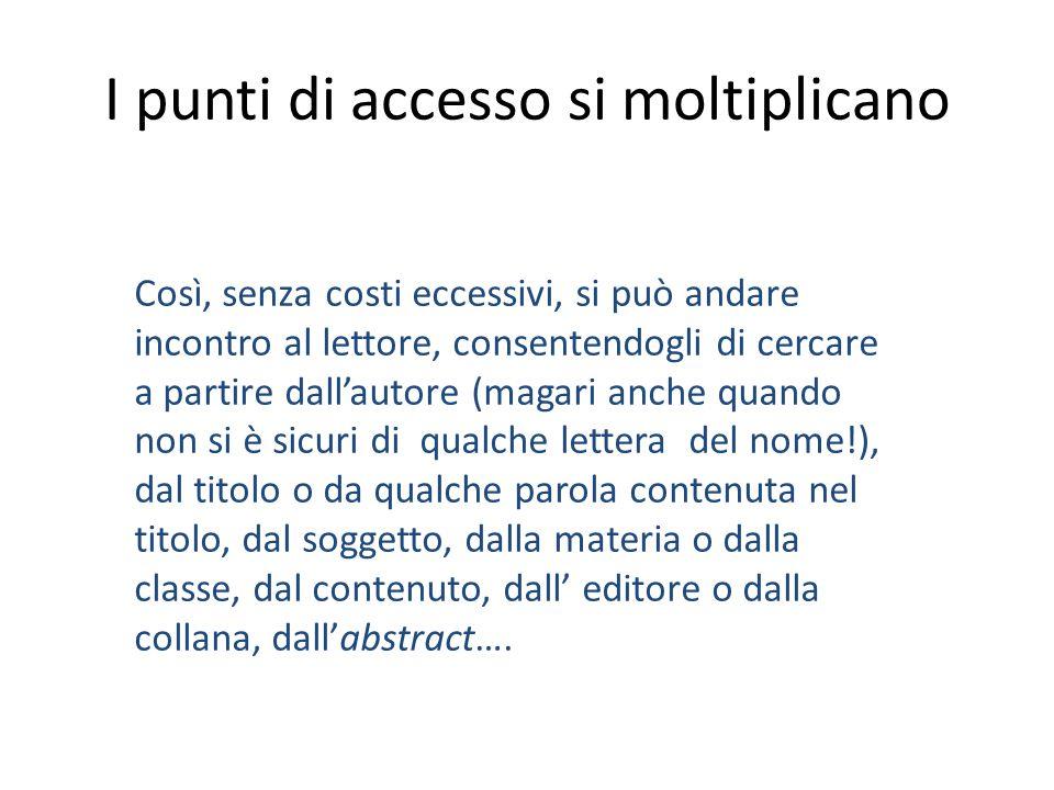 I punti di accesso si moltiplicano Così, senza costi eccessivi, si può andare incontro al lettore, consentendogli di cercare a partire dall'autore (ma