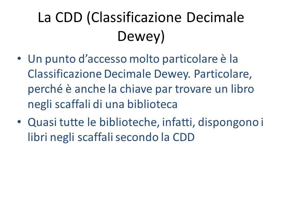 La CDD (Classificazione Decimale Dewey) Un punto d'accesso molto particolare è la Classificazione Decimale Dewey. Particolare, perché è anche la chiav