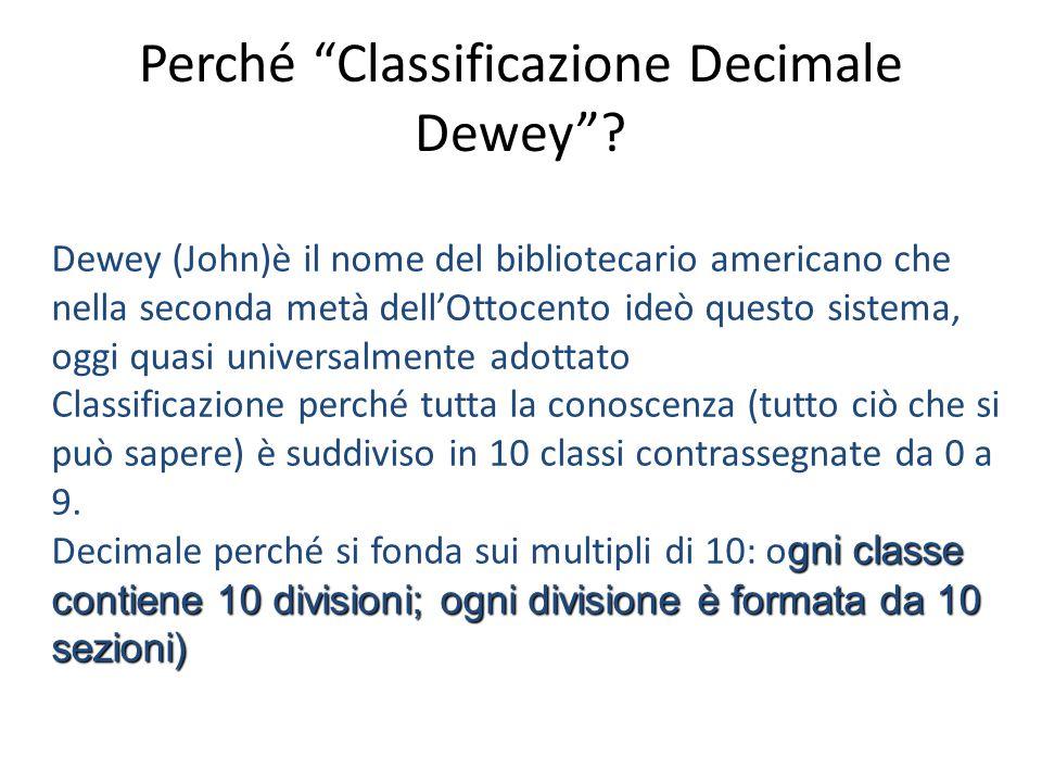 """Perché """"Classificazione Decimale Dewey""""? Dewey (John)è il nome del bibliotecario americano che nella seconda metà dell'Ottocento ideò questo sistema,"""