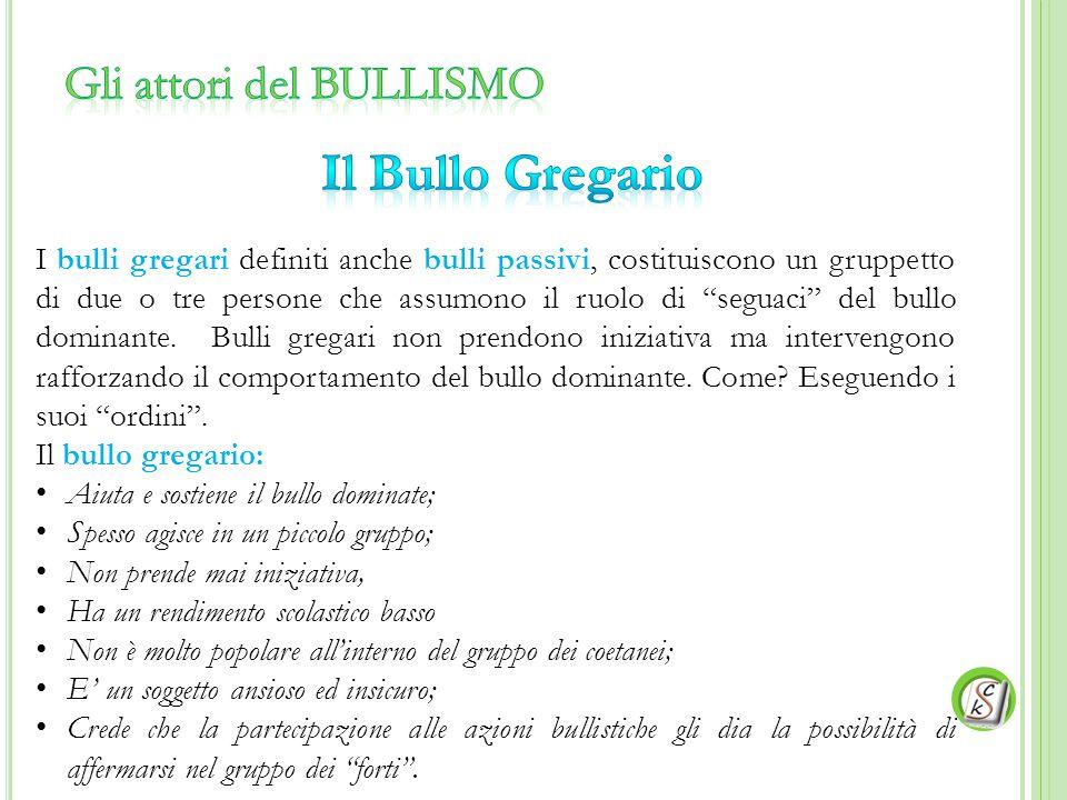 """I bulli gregari definiti anche bulli passivi, costituiscono un gruppetto di due o tre persone che assumono il ruolo di """"seguaci"""" del bullo dominante."""