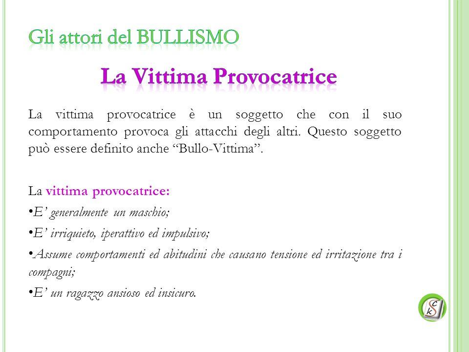 """La vittima provocatrice è un soggetto che con il suo comportamento provoca gli attacchi degli altri. Questo soggetto può essere definito anche """"Bullo-"""