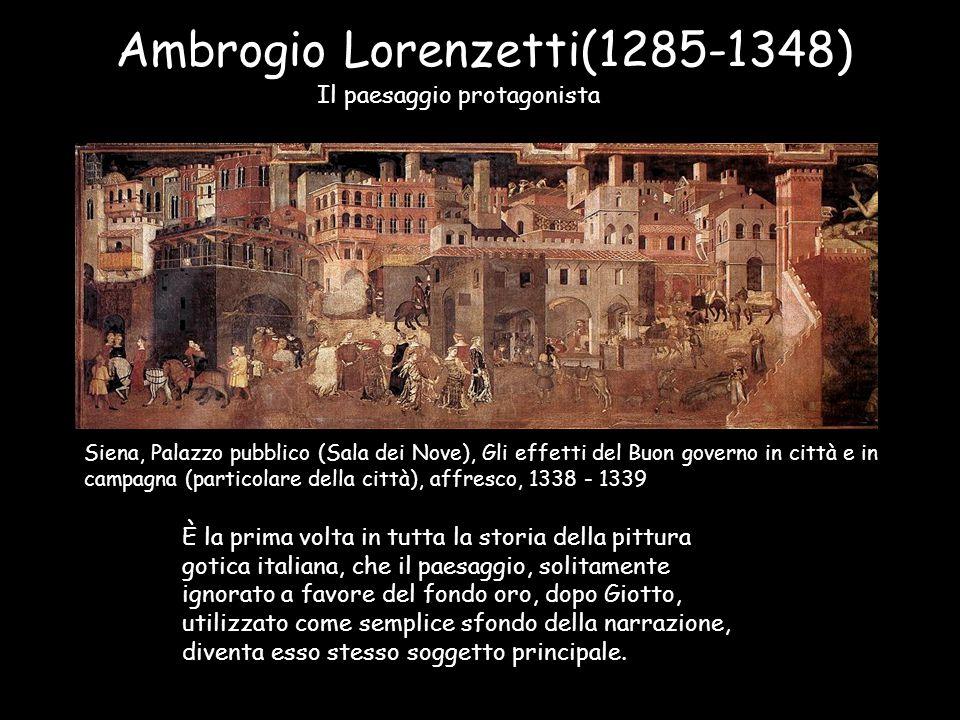 Ambrogio Lorenzetti(1285-1348) Il paesaggio protagonista Siena, Palazzo pubblico (Sala dei Nove), Gli effetti del Buon governo in città e in campagna