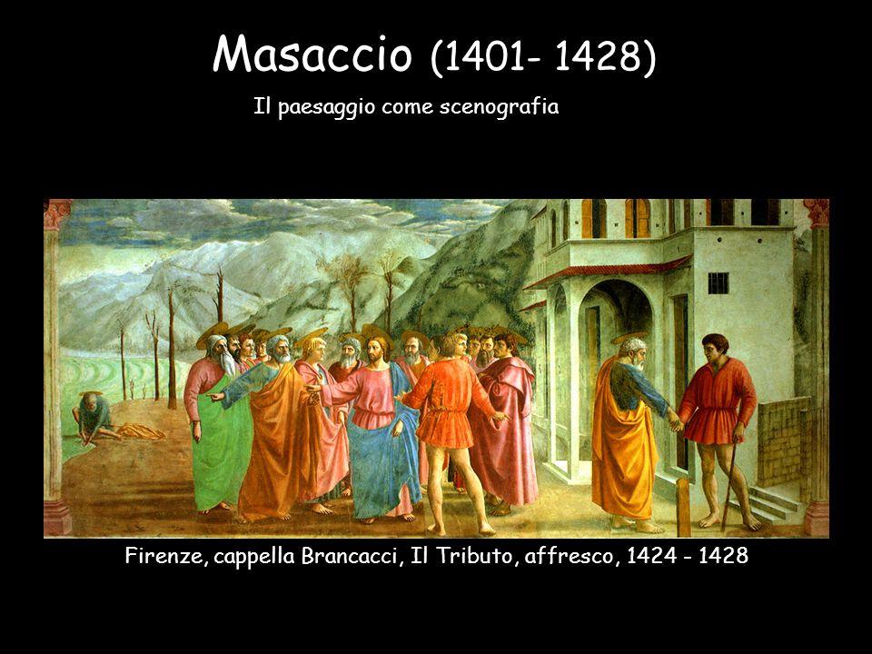 Masaccio (1401- 1428) Il paesaggio come scenografia Firenze, cappella Brancacci, Il Tributo, affresco, 1424 - 1428