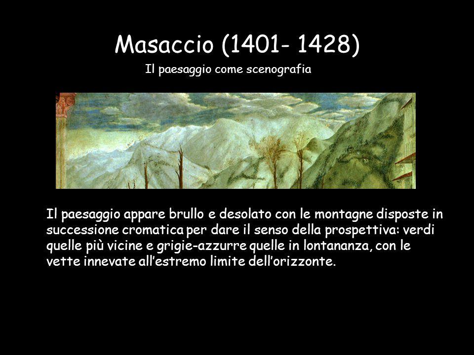 Masaccio (1401- 1428) Il paesaggio appare brullo e desolato con le montagne disposte in successione cromatica per dare il senso della prospettiva: ver