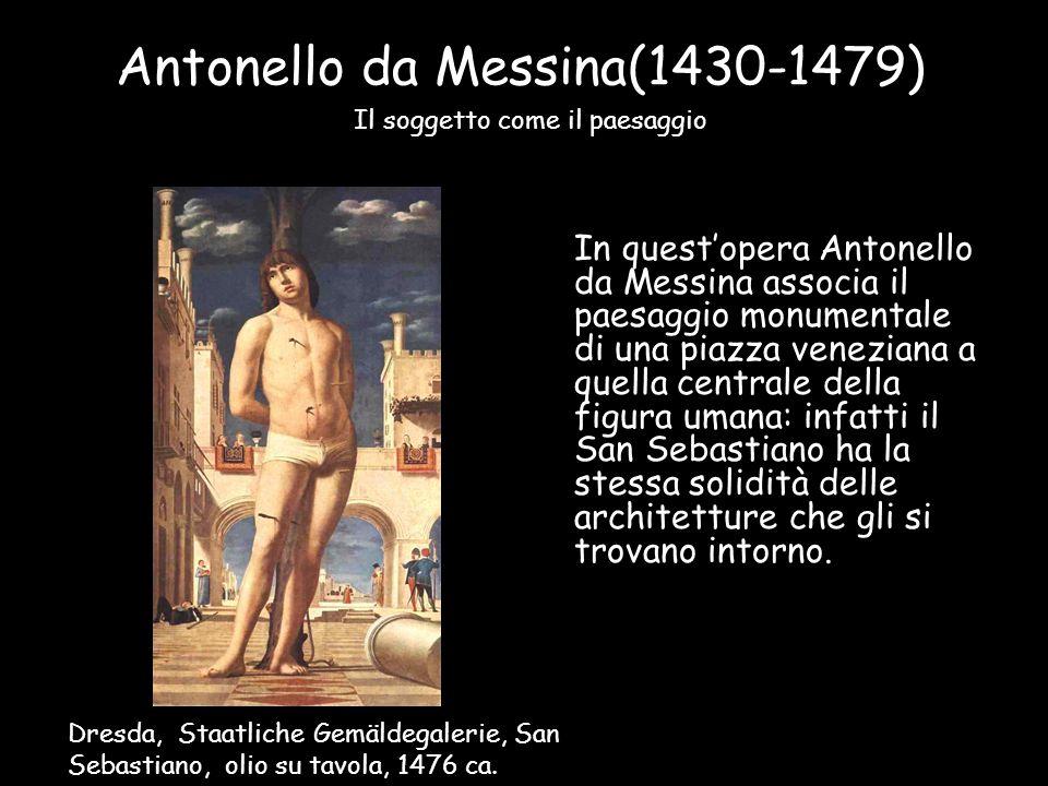 Antonello da Messina(1430-1479) In quest'opera Antonello da Messina associa il paesaggio monumentale di una piazza veneziana a quella centrale della f