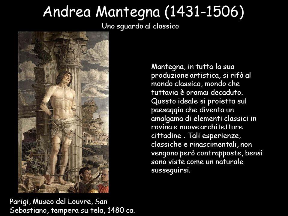 Andrea Mantegna (1431-1506) Parigi, Museo del Louvre, San Sebastiano, tempera su tela, 1480 ca. Uno sguardo al classico Mantegna, in tutta la sua prod