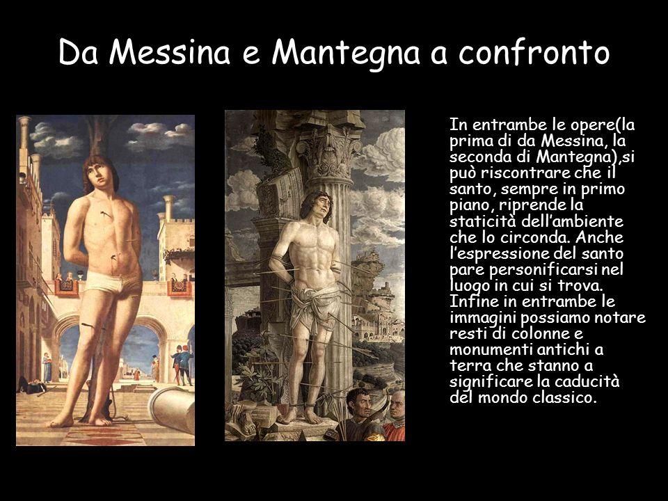 Da Messina e Mantegna a confronto In entrambe le opere(la prima di da Messina, la seconda di Mantegna),si può riscontrare che il santo, sempre in prim