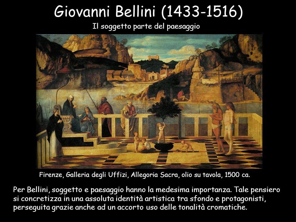 Giovanni Bellini (1433-1516) Il soggetto parte del paesaggio Per Bellini, soggetto e paesaggio hanno la medesima importanza. Tale pensiero si concreti