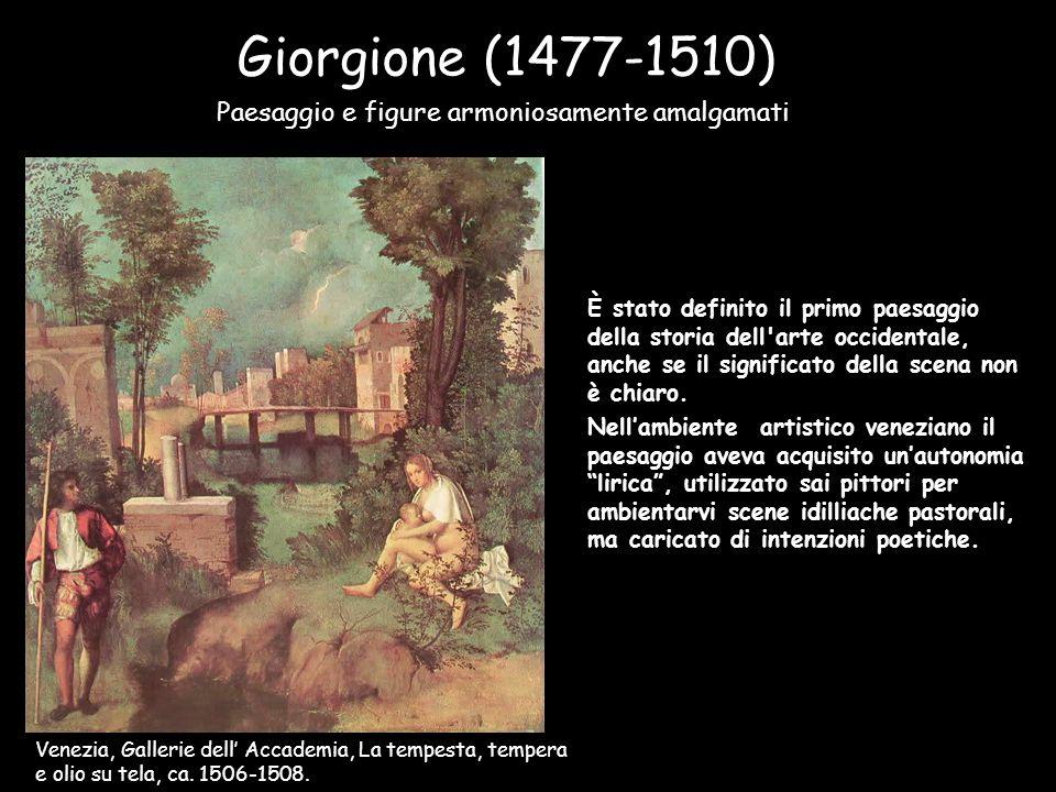 Giorgione (1477-1510) Paesaggio e figure armoniosamente amalgamati Venezia, Gallerie dell' Accademia, La tempesta, tempera e olio su tela, ca. 1506-15