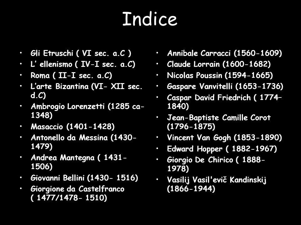 Indice Gli Etruschi ( VI sec. a.C ) L' ellenismo ( IV-I sec. a.C) Roma ( II-I sec. a.C) L'arte Bizantina (VI- XII sec. d.C) Ambrogio Lorenzetti (1285