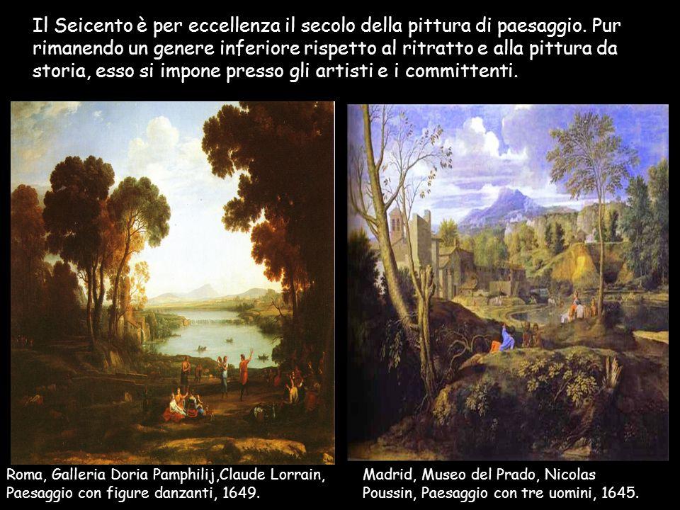Il Seicento è per eccellenza il secolo della pittura di paesaggio. Pur rimanendo un genere inferiore rispetto al ritratto e alla pittura da storia, es