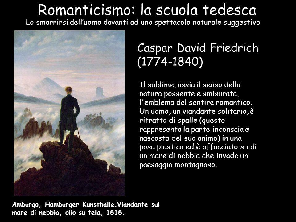 Romanticismo: la scuola tedesca Il sublime, ossia il senso della natura possente e smisurata, l'emblema del sentire romantico. Un uomo, un viandante s