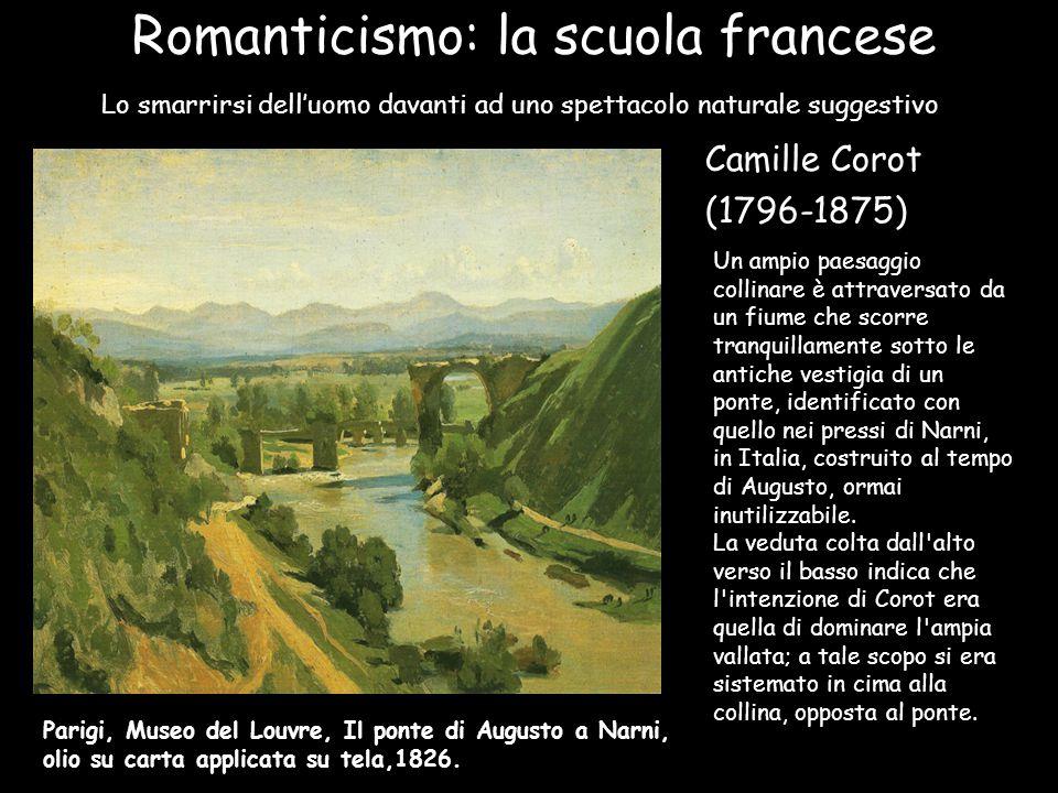 Romanticismo: la scuola francese Camille Corot (1796-1875) Parigi, Museo del Louvre, Il ponte di Augusto a Narni, olio su carta applicata su tela,1826