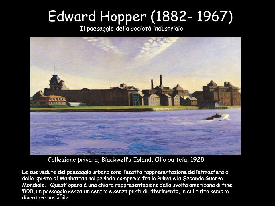 Edward Hopper (1882- 1967) Il paesaggio della società industriale Collezione privata, Blackwell's Island, Olio su tela, 1928 Le sue vedute del paesagg
