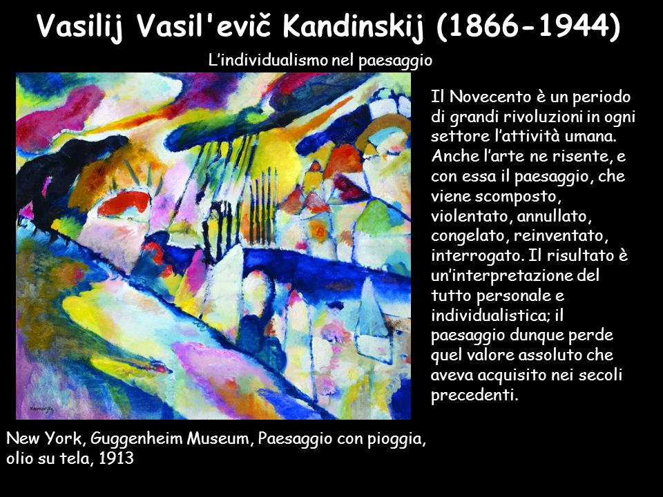 Vasilij Vasil'evič Kandinskij (1866-1944) L'individualismo nel paesaggio New York, Guggenheim Museum, Paesaggio con pioggia, olio su tela, 1913 Il Nov