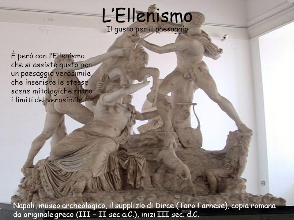 L'Ellenismo Il gusto per il paesaggio È però con l'Ellenismo che si assiste gusto per un paesaggio verosimile, che inserisce le stesse scene mitologic