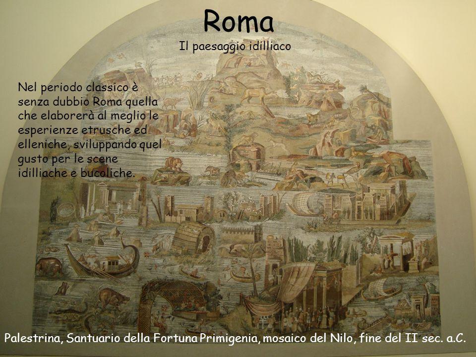 Roma Il paesaggio idilliaco Nel periodo classico è senza dubbio Roma quella che elaborerà al meglio le esperienze etrusche ed elleniche, sviluppando q