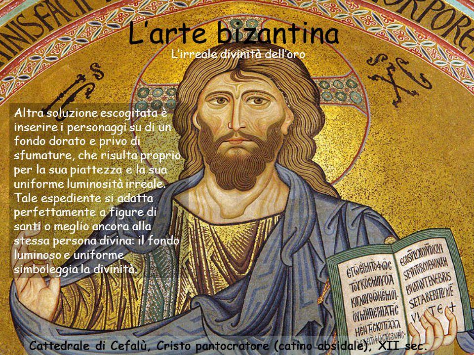 L'arte bizantina L'irreale divinità dell'oro Altra soluzione escogitata è inserire i personaggi su di un fondo dorato e privo di sfumature, che risult
