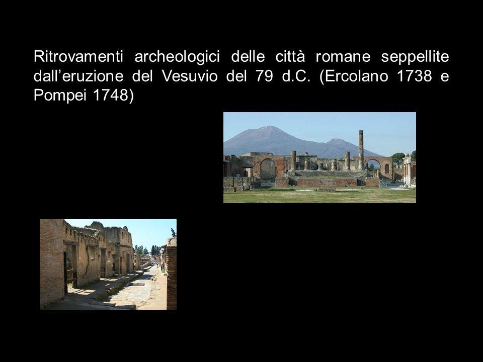 Ritrovamenti archeologici delle città romane seppellite dall'eruzione del Vesuvio del 79 d.C. (Ercolano 1738 e Pompei 1748)