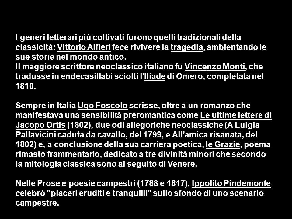 I generi letterari più coltivati furono quelli tradizionali della classicità: Vittorio Alfieri fece rivivere la tragedia, ambientando le sue storie ne