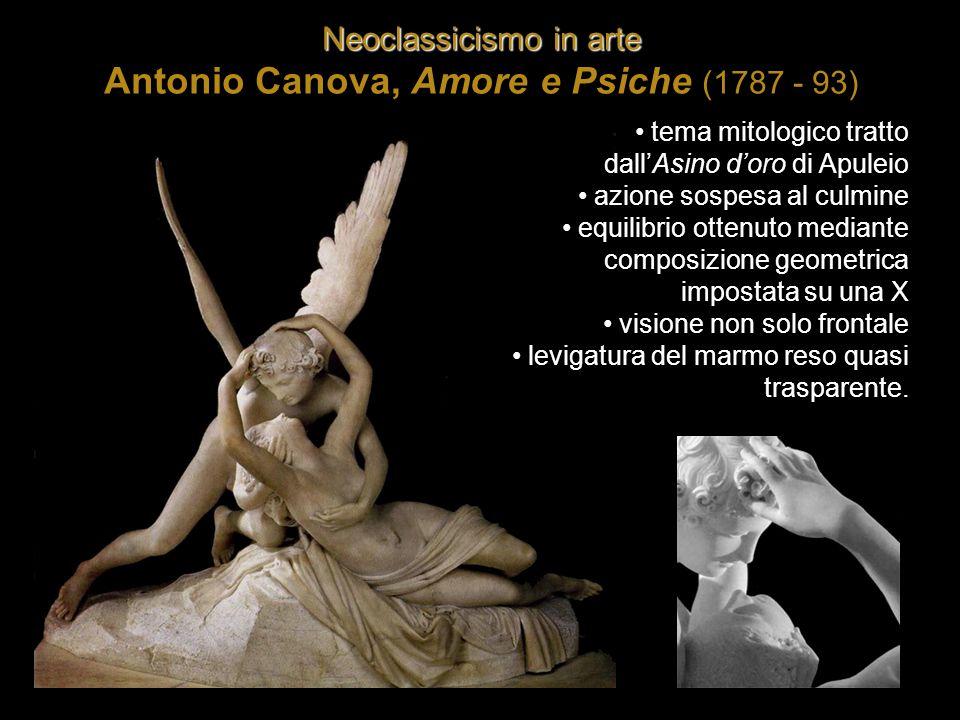 Neoclassicismo in arte Antonio Canova, Amore e Psiche (1787 - 93) tema mitologico tratto dall'Asino d'oro di Apuleio azione sospesa al culmine equilib