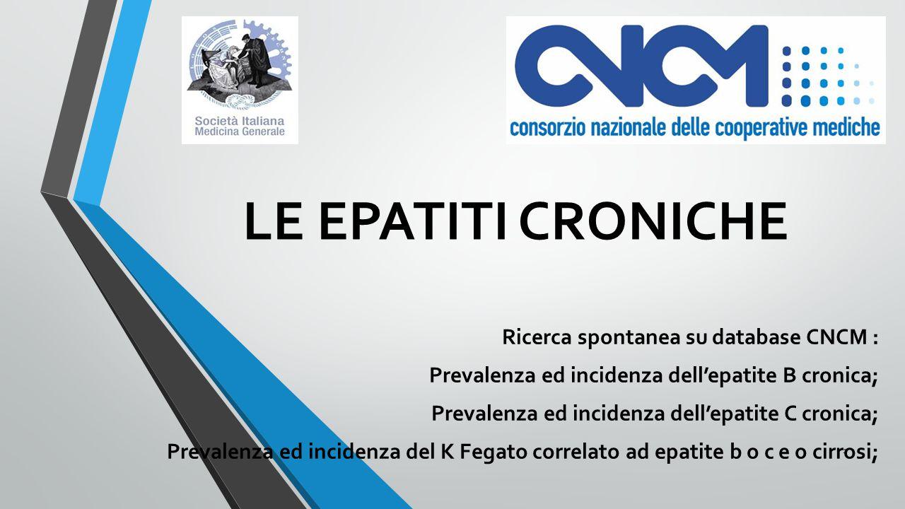 LE EPATITI CRONICHE Ricerca spontanea su database CNCM : Prevalenza ed incidenza dell'epatite B cronica; Prevalenza ed incidenza dell'epatite C cronic