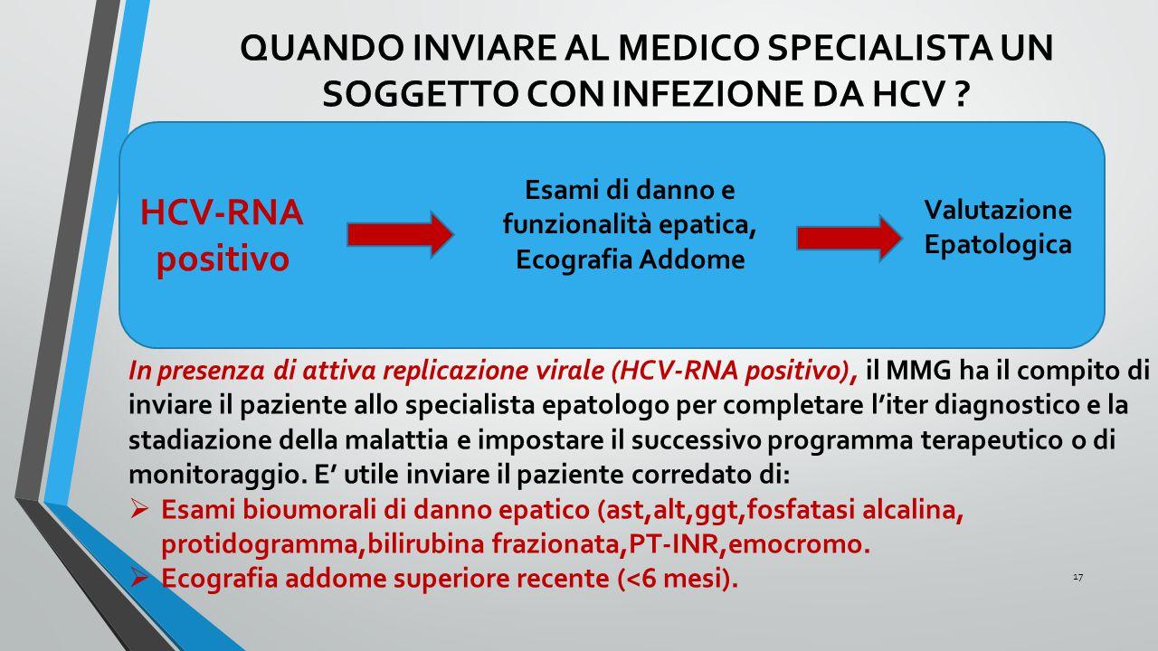 HCV-RNA positivo In presenza di attiva replicazione virale (HCV-RNA positivo), il MMG ha il compito di inviare il paziente allo specialista epatologo