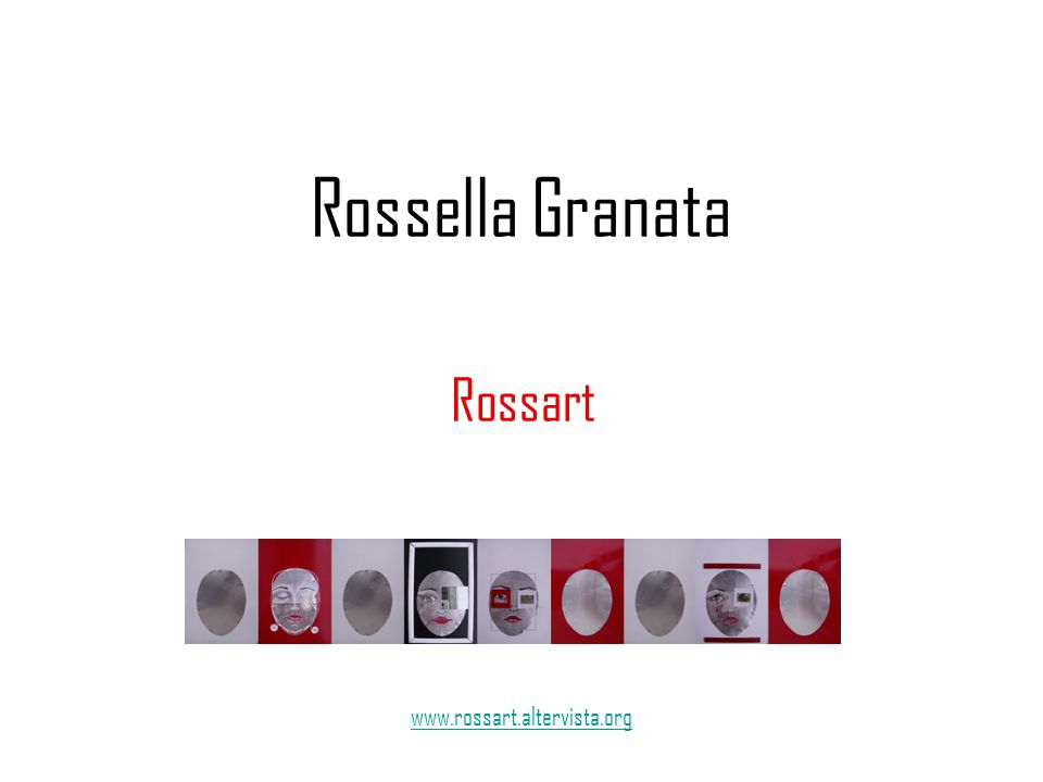 Rossella Granata Rossart www.rossart.altervista.org