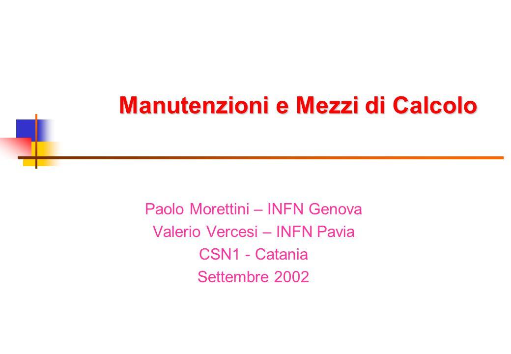 Manutenzioni e Mezzi di Calcolo Paolo Morettini – INFN Genova Valerio Vercesi – INFN Pavia CSN1 - Catania Settembre 2002