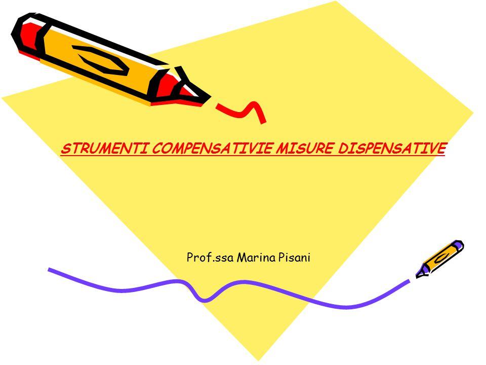STRUMENTI COMPENSATIVIE MISURE DISPENSATIVE Prof.ssa Marina Pisani