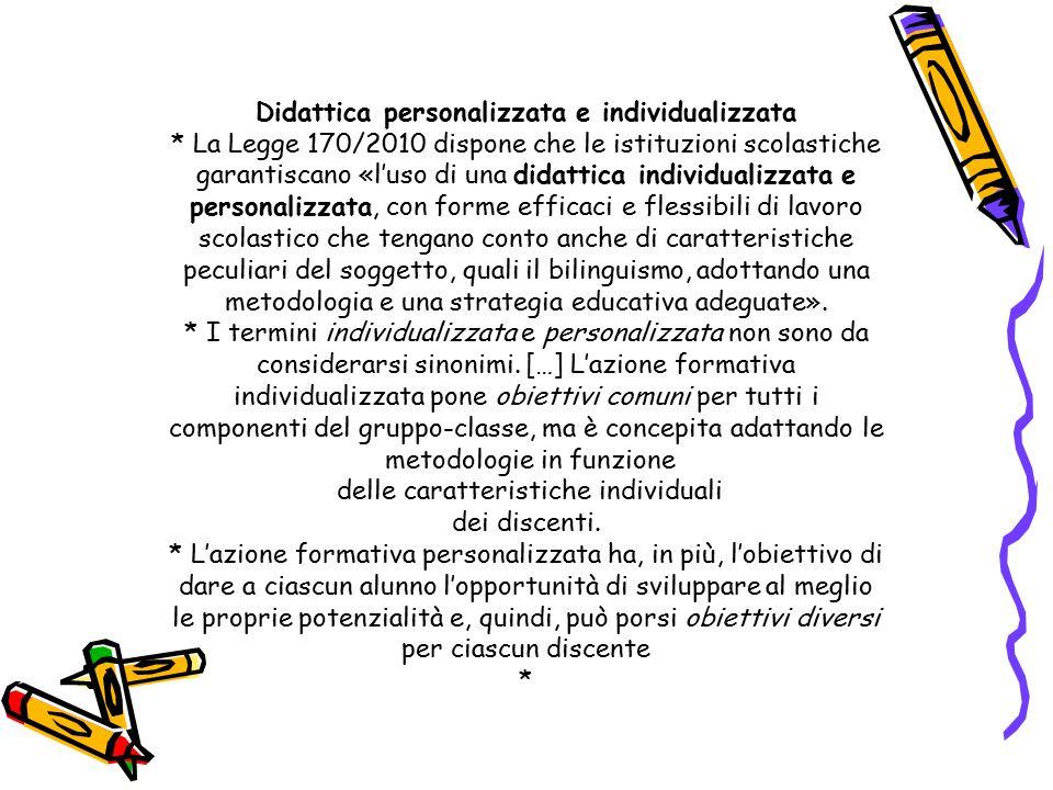 Didattica personalizzata e individualizzata * La Legge 170/2010 dispone che le istituzioni scolastiche garantiscano «l'uso di una didattica individual