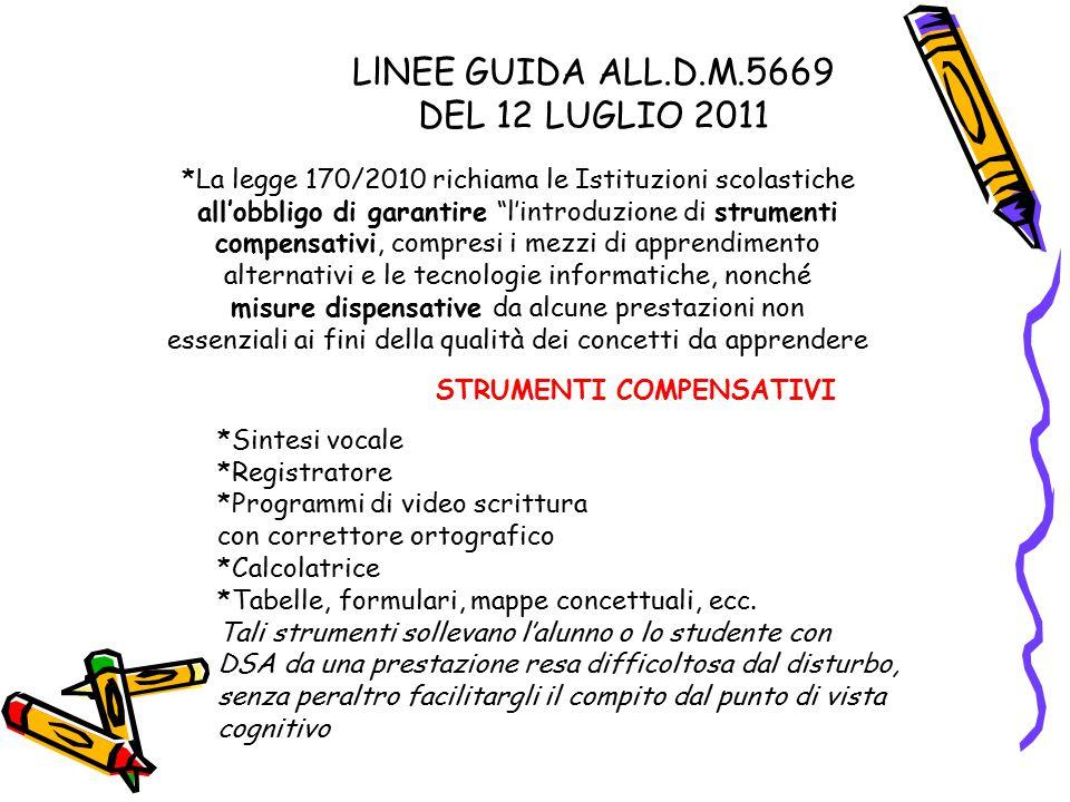 """LlNEE GUIDA ALL.D.M.5669 DEL 12 LUGLIO 2011 *La legge 170/2010 richiama le Istituzioni scolastiche all'obbligo di garantire """"l'introduzione di strumen"""