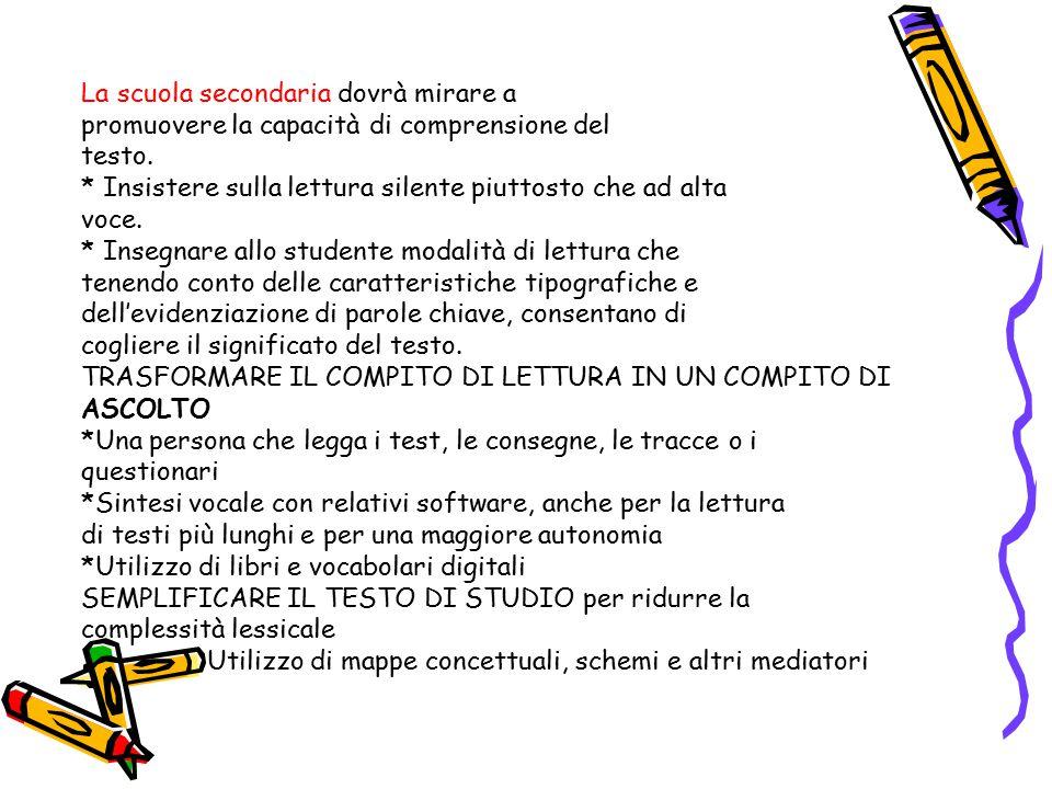 La scuola secondaria dovrà mirare a promuovere la capacità di comprensione del testo. * Insistere sulla lettura silente piuttosto che ad alta voce. *