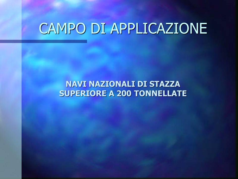 CAMPO DI APPLICAZIONE NAVI NAZIONALI DI STAZZA SUPERIORE A 200 TONNELLATE
