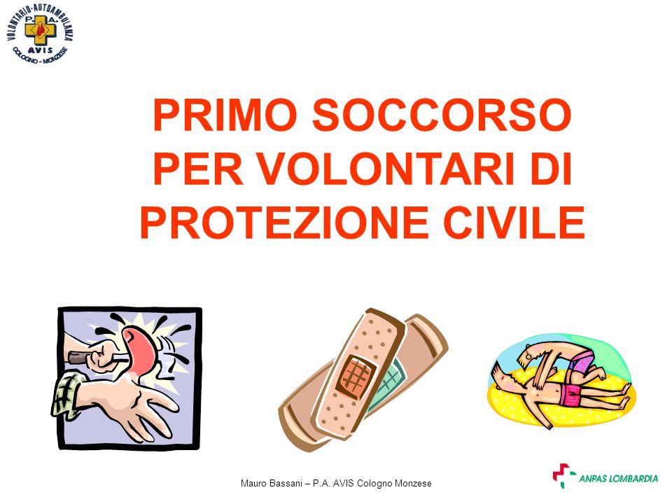 Mauro Bassani – P.A. AVIS Cologno Monzese PRIMO SOCCORSO PER VOLONTARI DI PROTEZIONE CIVILE