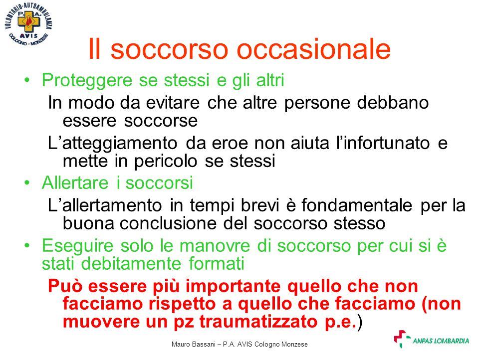 Mauro Bassani – P.A. AVIS Cologno Monzese Il soccorso occasionale Proteggere se stessi e gli altri In modo da evitare che altre persone debbano essere
