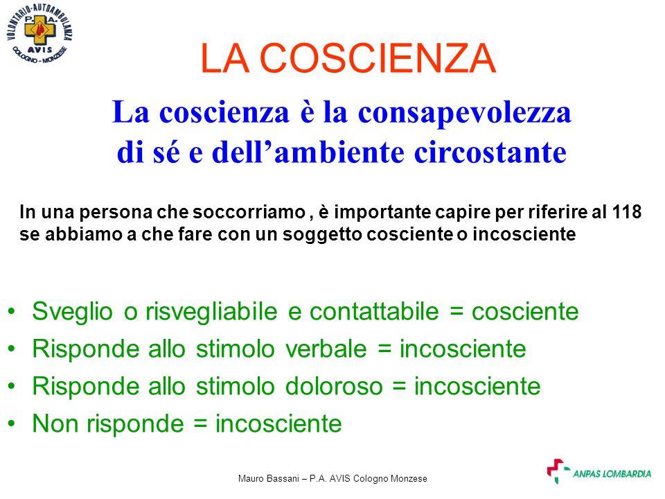 Mauro Bassani – P.A. AVIS Cologno Monzese LA COSCIENZA La coscienza è la consapevolezza di sé e dell'ambiente circostante Sveglio o risvegliabile e co