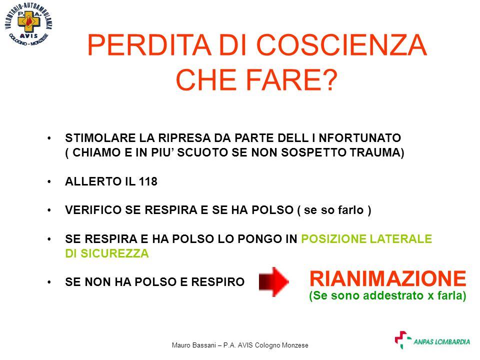 Mauro Bassani – P.A. AVIS Cologno Monzese PERDITA DI COSCIENZA CHE FARE? STIMOLARE LA RIPRESA DA PARTE DELL I NFORTUNATO ( CHIAMO E IN PIU' SCUOTO SE