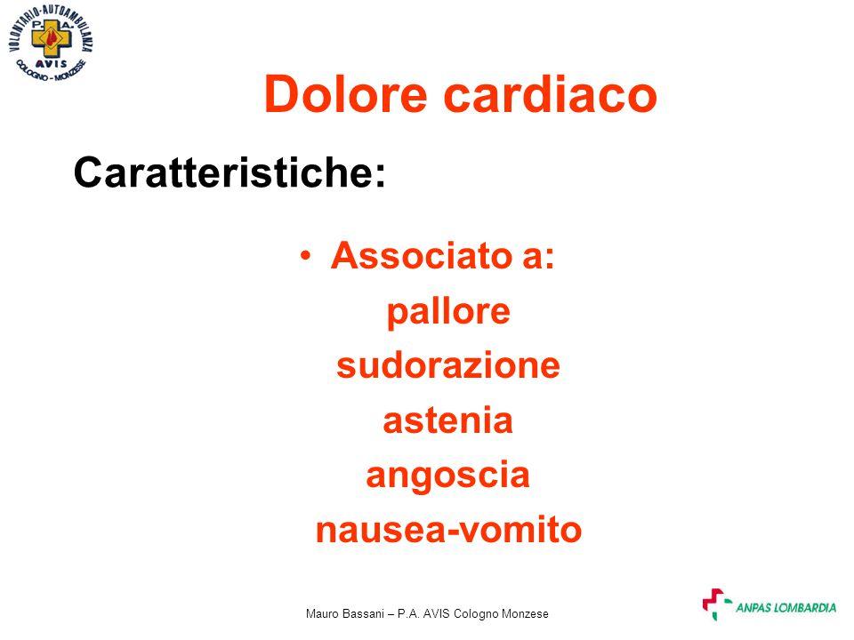 Mauro Bassani – P.A. AVIS Cologno Monzese Dolore cardiaco Caratteristiche: Associato a: pallore sudorazione astenia angoscia nausea-vomito