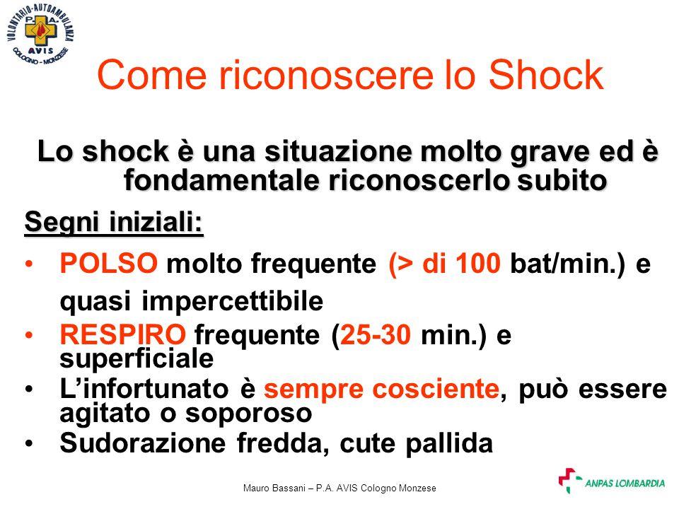 Mauro Bassani – P.A. AVIS Cologno Monzese Come riconoscere lo Shock Lo shock è una situazione molto grave ed è fondamentale riconoscerlo subito Segni