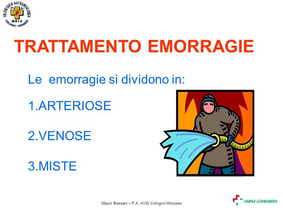 Mauro Bassani – P.A. AVIS Cologno Monzese TRATTAMENTO EMORRAGIE Le emorragie si dividono in: 1.ARTERIOSE 2.VENOSE 3.MISTE