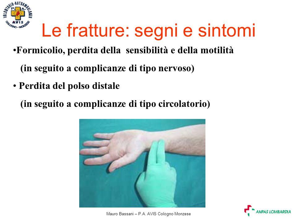 Mauro Bassani – P.A. AVIS Cologno Monzese Le fratture: segni e sintomi Formicolio, perdita della sensibilità e della motilità (in seguito a complicanz