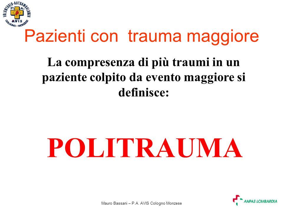 Mauro Bassani – P.A. AVIS Cologno Monzese Pazienti con trauma maggiore La compresenza di più traumi in un paziente colpito da evento maggiore si defin