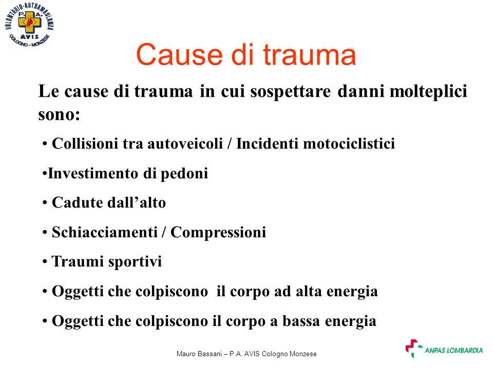 Mauro Bassani – P.A. AVIS Cologno Monzese Cause di trauma Le cause di trauma in cui sospettare danni molteplici sono: Collisioni tra autoveicoli / Inc