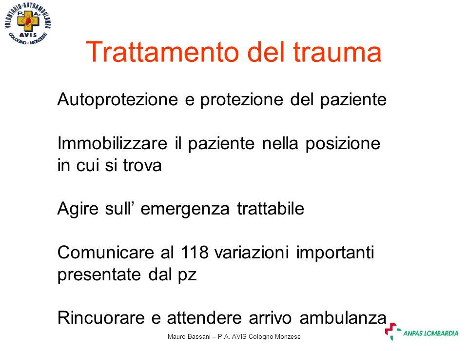 Mauro Bassani – P.A. AVIS Cologno Monzese Trattamento del trauma Autoprotezione e protezione del paziente Immobilizzare il paziente nella posizione in