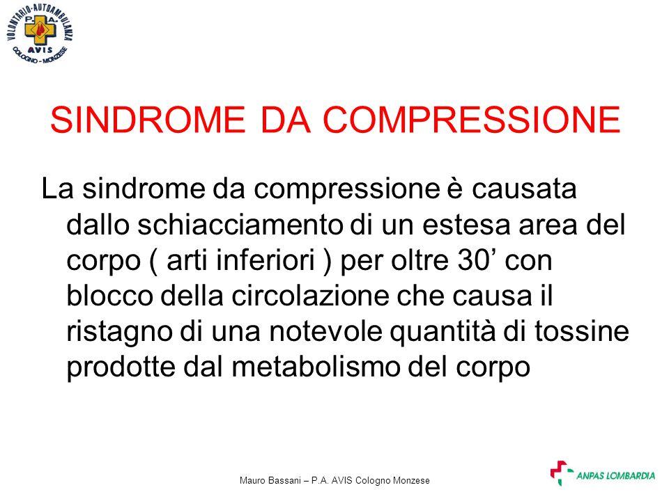 Mauro Bassani – P.A. AVIS Cologno Monzese SINDROME DA COMPRESSIONE La sindrome da compressione è causata dallo schiacciamento di un estesa area del co